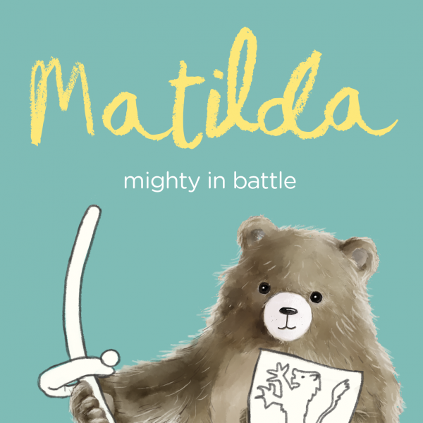 Matilda, meaning; mighty in battle